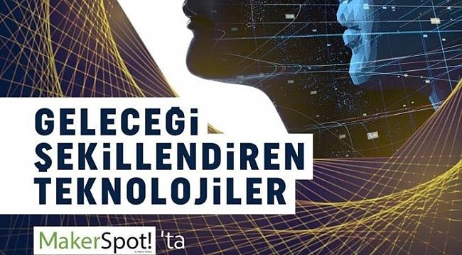 Bilim kurgu teknolojisini MakerSpot Sergisi ile deneyimleyin