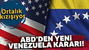 Ortalık kızışıyor: ABD'den yeni Venezuela kararı