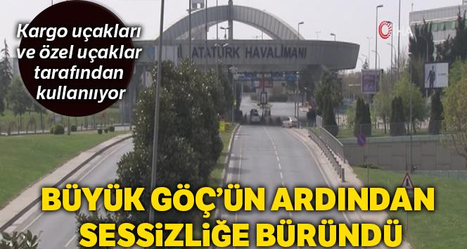 Atatürk Havalimanı ve çevresi yerini sessizliğe bıraktı