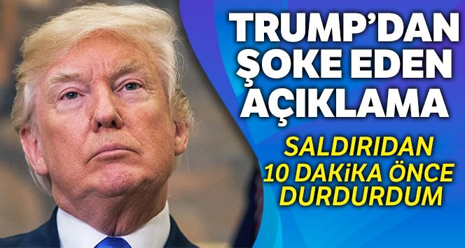 ABD Başkanı Donald Trump: 'Saldırıdan 10 dakika önce durdurdum