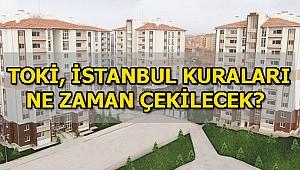 TOKİ, İstanbul kura tarihi belli oldu! Kuralar ne zaman çekilecek?