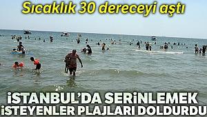 İstanbul'da sıcaklık 30 dereceyi aştı plajlar doldu