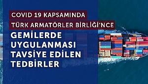 Türk Armatörler Birliği COVİD-19'a yönelik gemiler için uygulanabilecek tedbirleri açıkladı