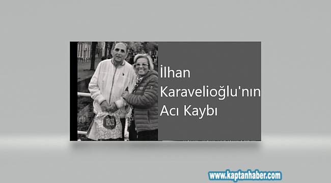 İlhan Karavelioğlu'nun eşi hayatını kaybetti