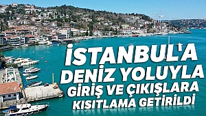 İstanbul'a deniz yoluyla giriş ve çıkışlara kısıtlama getirildi