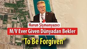 Harun Şişmanyazıcı: M/V Ever Given Dünyadan Bekler ''To Be Forgiven''