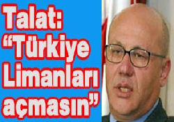 """Talat: """"Türkiye limanları açmasın"""""""