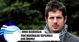 Emre Belözoğlu: Yeni marinalar yapılması çok önemli