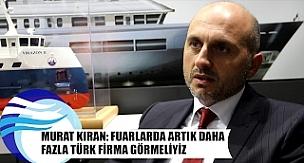 Murat Kıran: Fuarlarda daha fazla Türk firma görmeliyiz